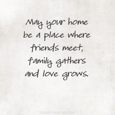 May Your Home Be A Place Where Friends Meet Family Gathers And Love Grows Inspirational Words Words True Quotes