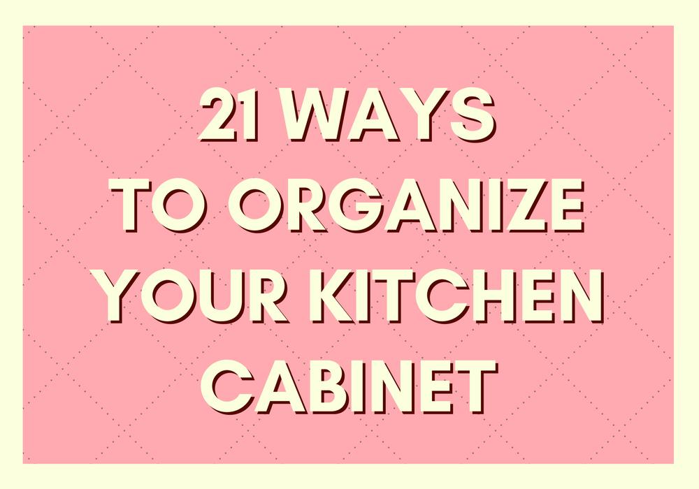 21 Genius Ways to Organize Your Kitchen Cabinet #cabinetorganization