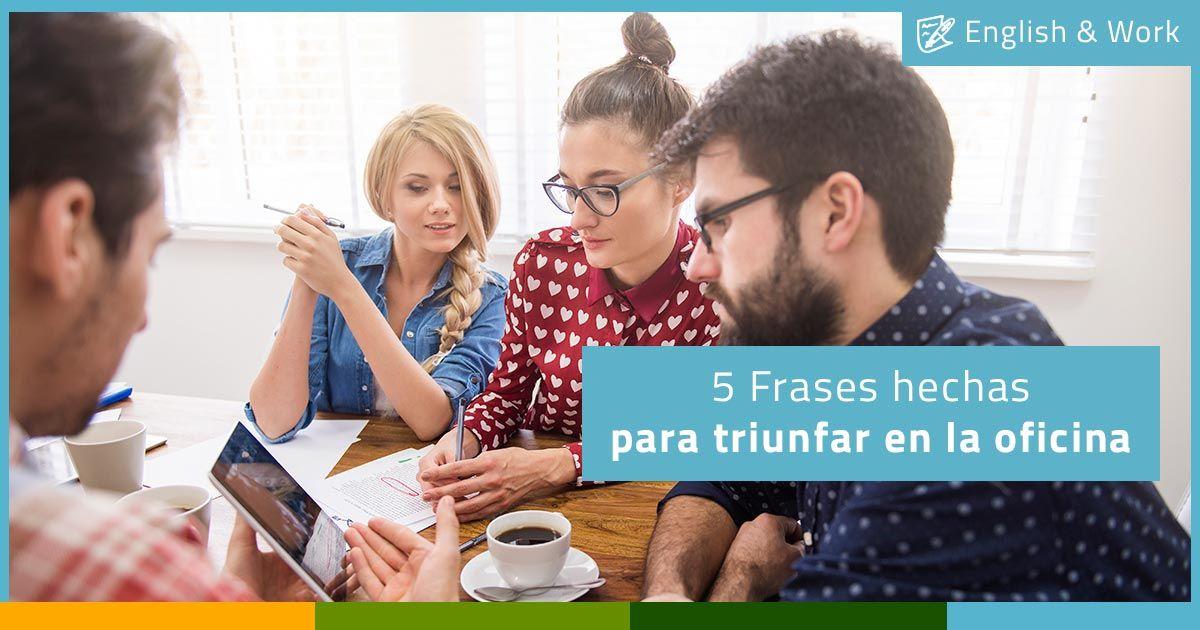 5 Frases Hechas En Inglés Para Triunfar En La Oficina Tecidiomas Hice Primer Día De Trabajo Oficinas