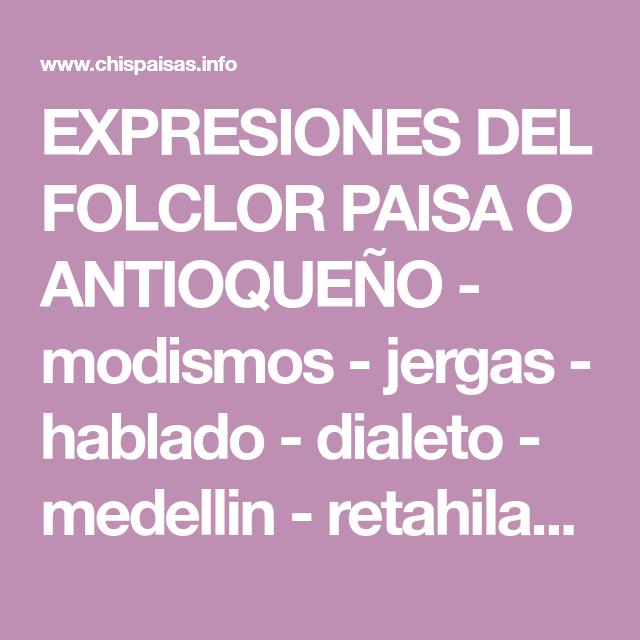Expresiones Del Folclor Paisa O Antioqueño Modismos