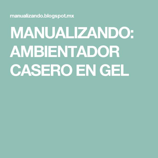 MANUALIZANDO: AMBIENTADOR CASERO EN GEL