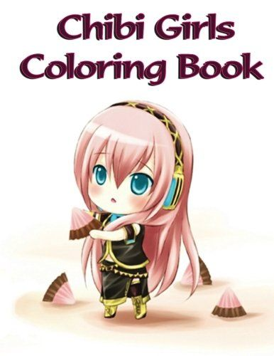 Chibi Girls Coloring Book Is The Perfect Collection Of Pages For Adults And Children Unwind Relax Relieve