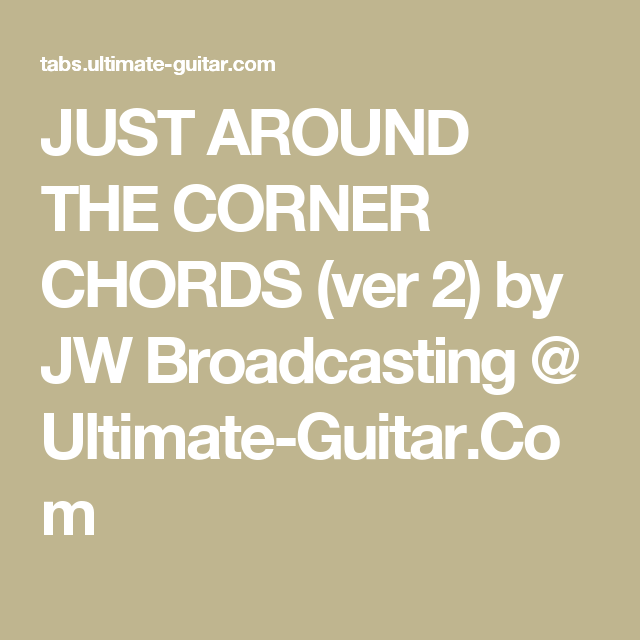 JUST AROUND THE CORNER CHORDS (ver 2) by JW Broadcasting @ Ultimate
