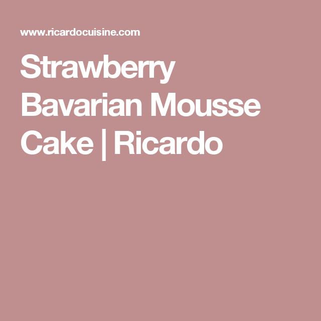 Strawberry Bavarian Mousse Cake   Ricardo
