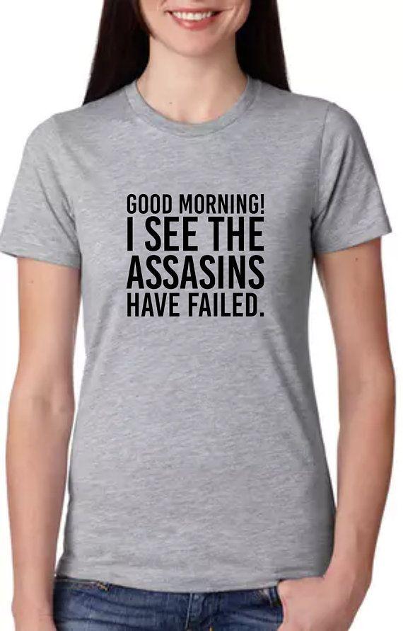 7acb3451d Assasins Have Failed Sarcastic T Shirt #funny #tshirt #sarcasm | A ...