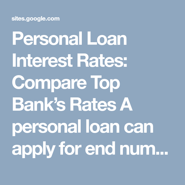 Personal Loan Interest Rates Compare Top Bank S Rates A Personal Loan Can Apply For End Number Of Things Loan Interest Rates Personal Loans Interest Rates