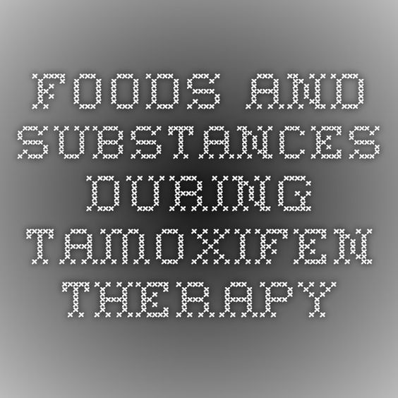 foods and substances during Tamoxifen therapy