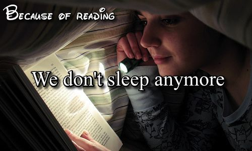 That may or may not be why I am awake right now... www.pinterest.com/blaircrys/because-of-the-books-i-read/