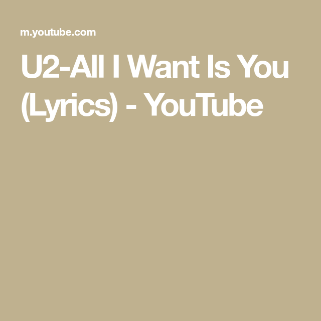 U2 All I Want Is You Lyrics Youtube In 2020 Yours Lyrics Lyrics Things I Want