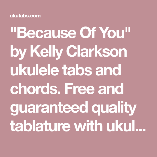 Because Of You By Kelly Clarkson Ukulele Tabs And Chords Free And