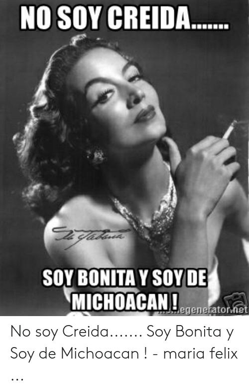 No Soy Creida Soy Bonita Y Soyde Michoacan Generatoniet No Soy Creida Soy Bonita Y Soy De Michoacan Maria Felix Maria Felix Meme Latina Meme Memes Felix