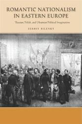 Romantic Nationalism in Eastern Europe - Russian, Polish, and Ukrainian Political Imaginations ebook by Serhiy Bilenky