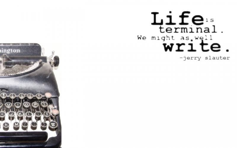 Life Is Terminal We Might As Well Write Wallpaper