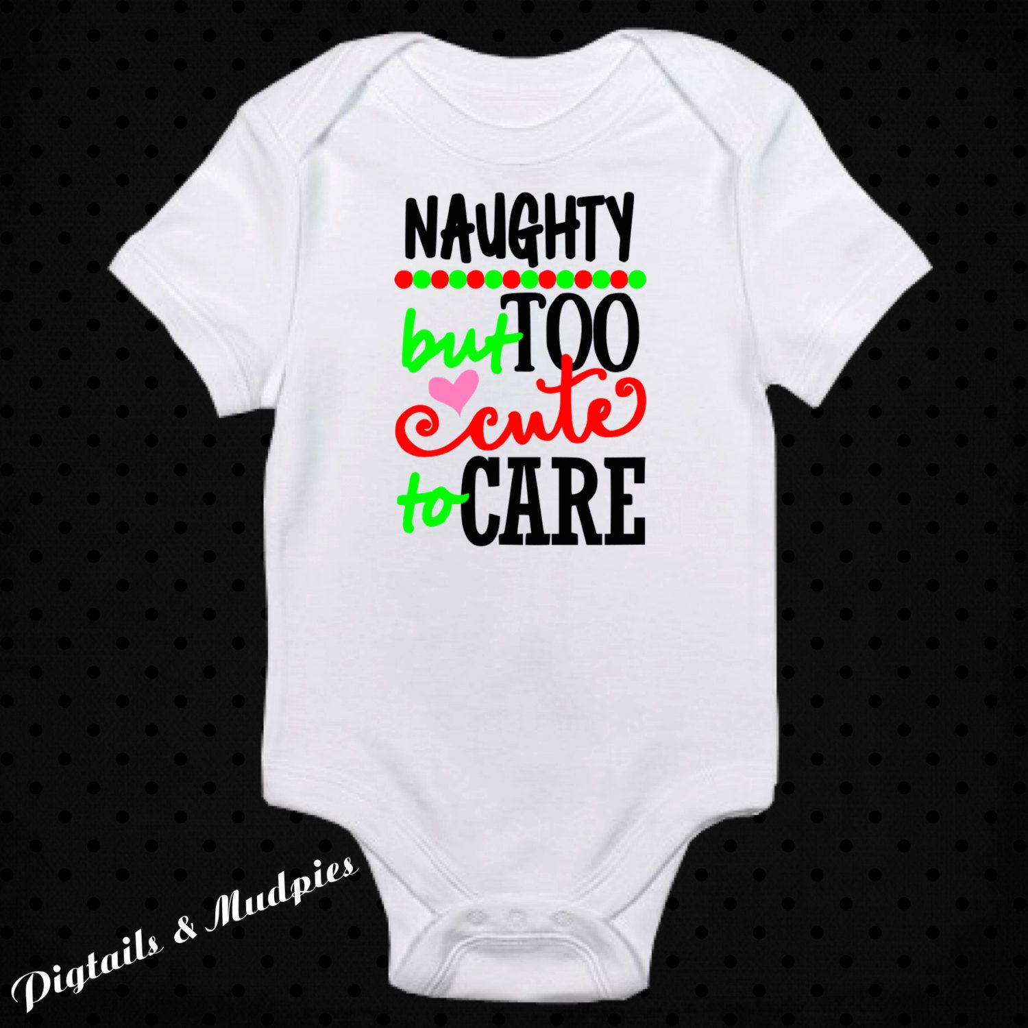 Naughty But Too Cute Cute To Care Christmas Bodysuit~Holiday Bodysuit~Baby Bodysuit~Girl And Boy Christmas Bodysuit~Christmas Gift by PigtailsAndMudpies1 on Etsy