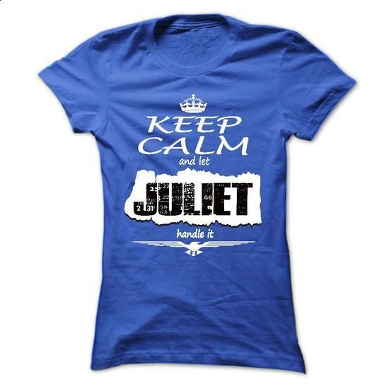 Keep Calm And Let JULIET Handle It- T Shirt, Hoodie, Ho - custom made shirts #cool shirt #cotton t shirts