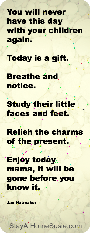 Relish today with your children So TRUE!