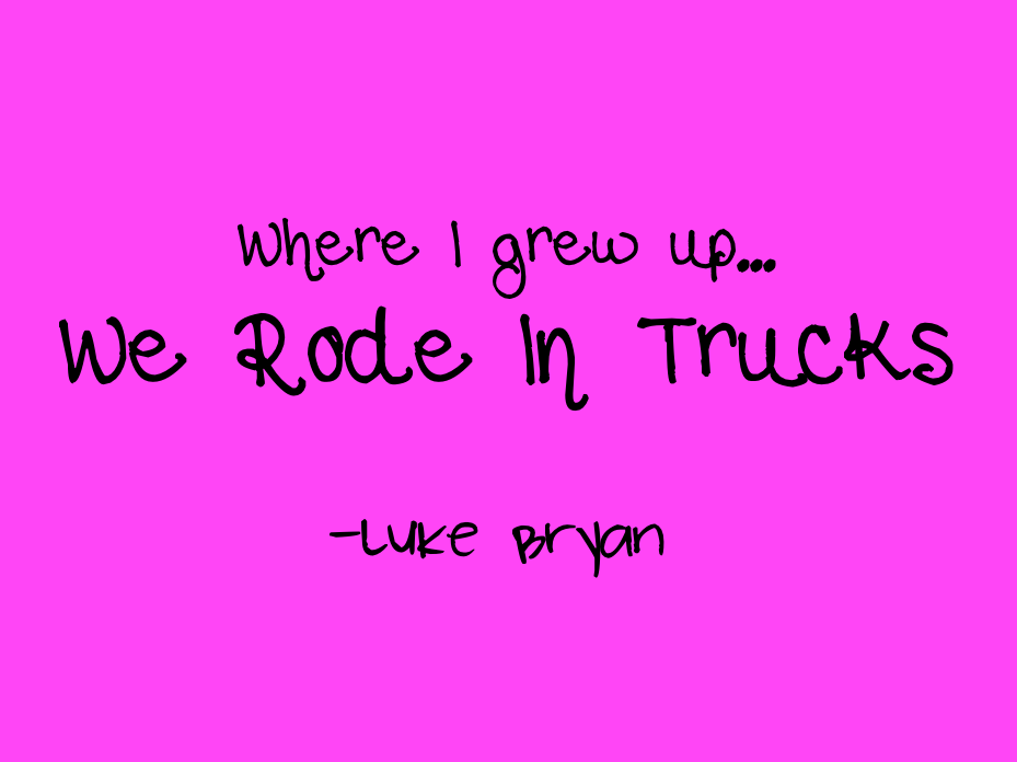 Lyric luke bryan song lyrics : So this guy that works for my brother picked me up today half an ...