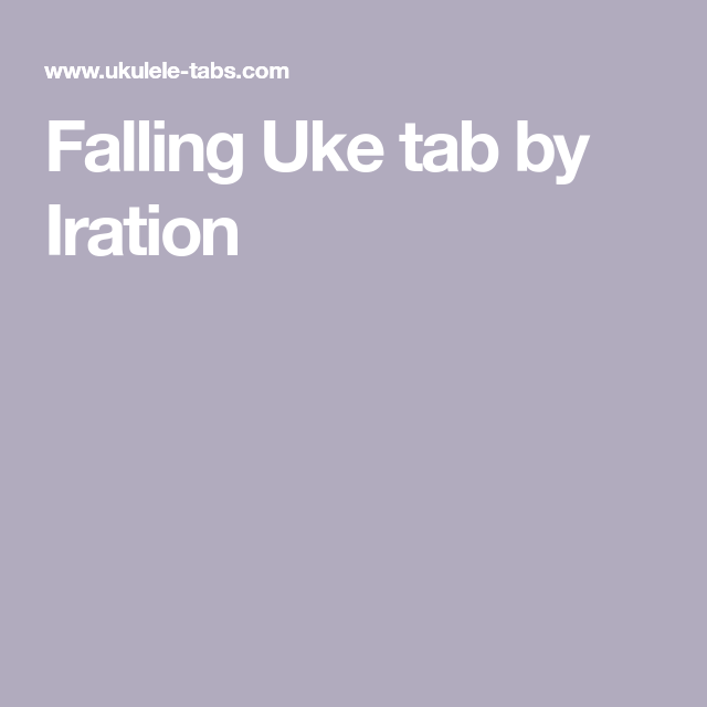 Falling Uke Tab By Iration Ukulele Pinterest Tablature And Songs