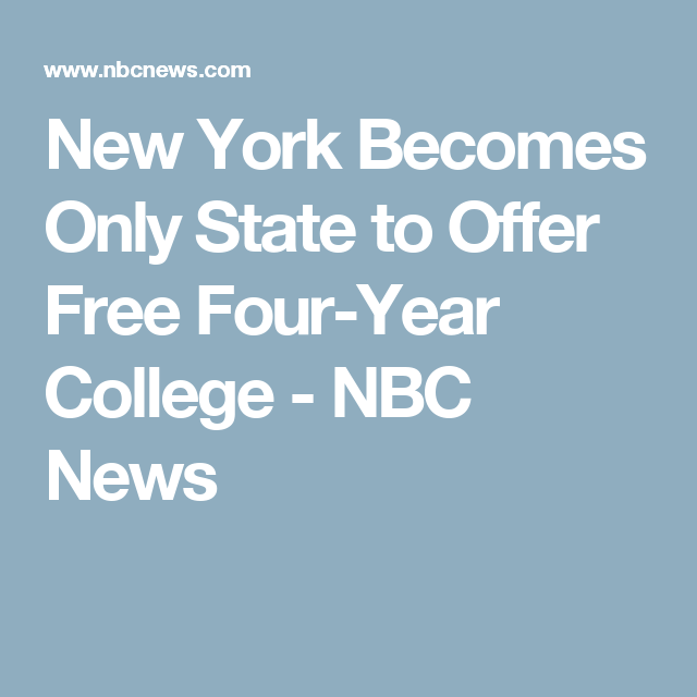 New York Becomes Only State to Offer Free Four-Year College - NBC News