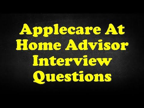 Applecare At Home Advisor Interview Questions Interview