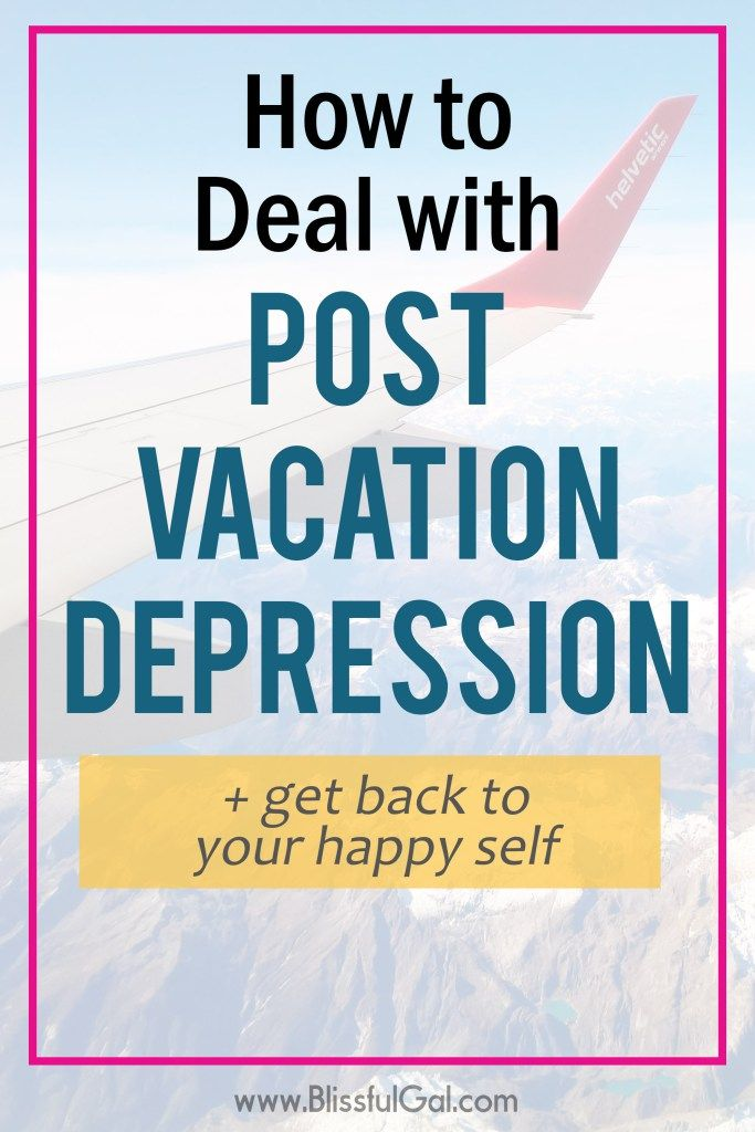 how to deal with post vacation depression places i d like to go