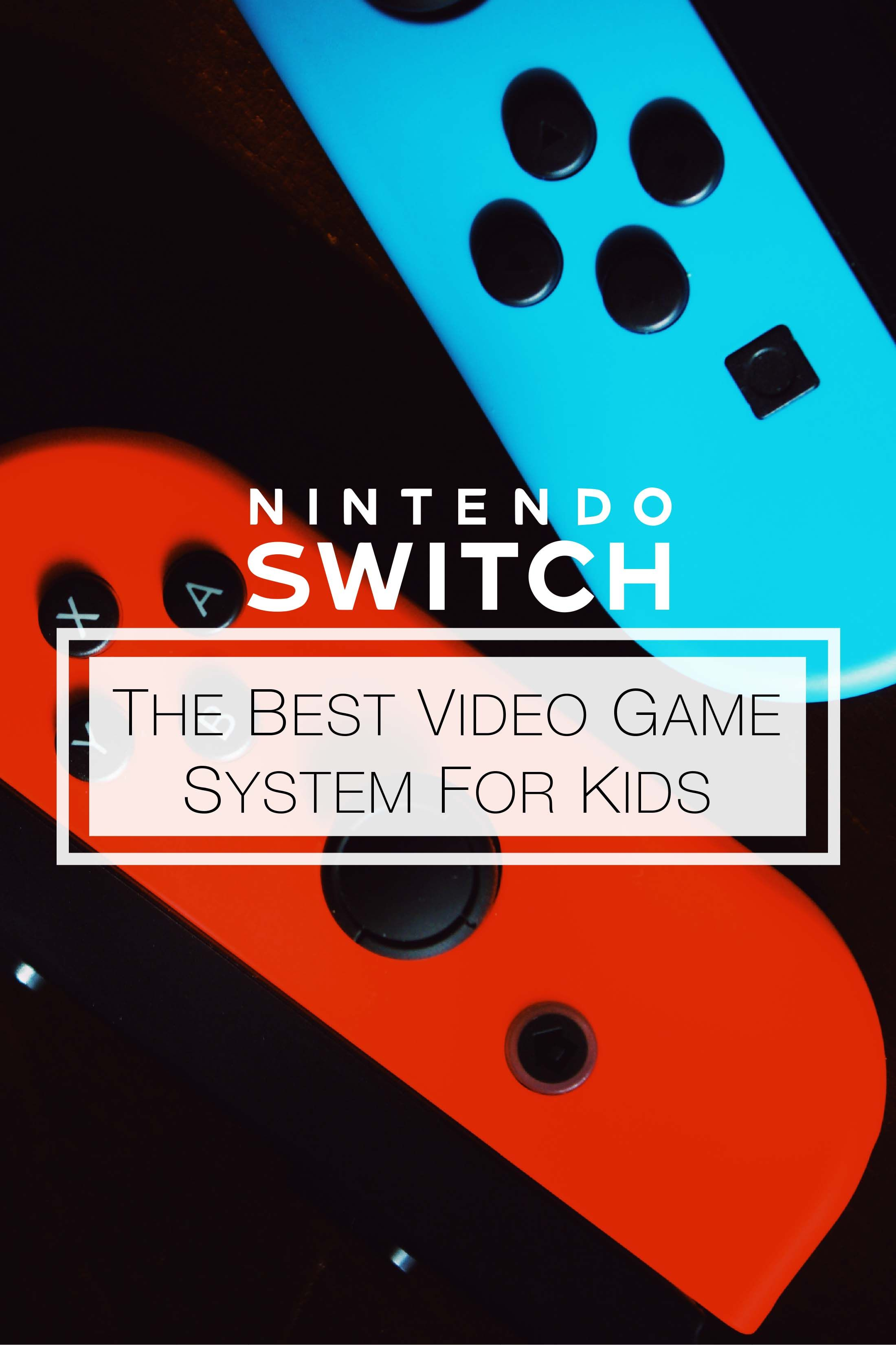 The Nintendo Switch The Best Video Game System for Kids