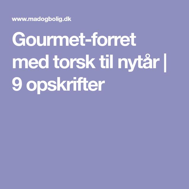 Gourmet-forret med torsk til nytår | 9 opskrifter #forretnytår Gourmet-forret med torsk til nytår | 9 opskrifter