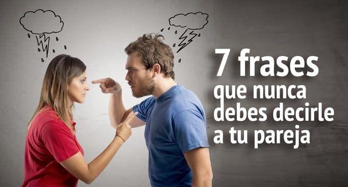 Piensa Diferente 7 Frases Que Nunca Debes Decirle A Tu Pareja Confianza En Pareja Relacion De Pareja Parejas