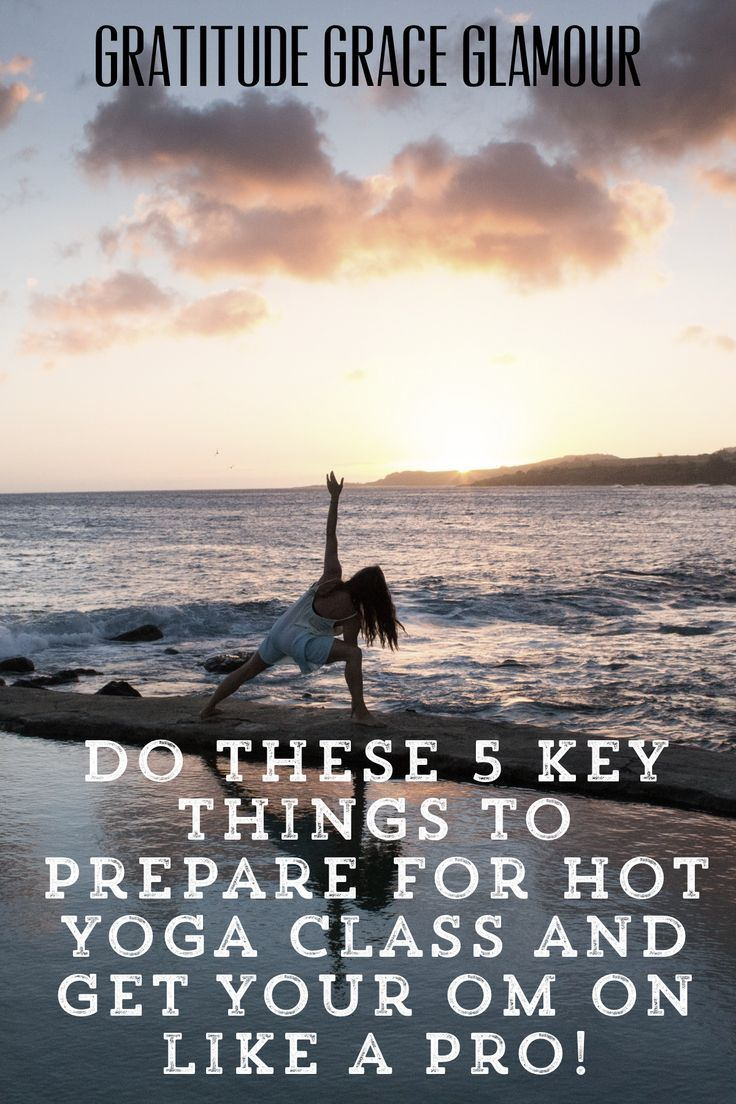 Do These 5 Key Things to Prepare for Hot Yoga Class and Get Your Om on Like a Pro! #dailyyogapractic...