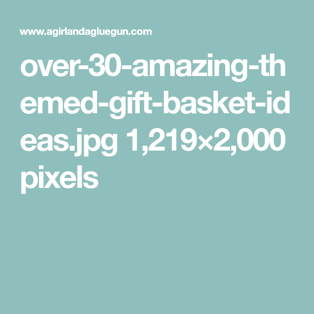 over-30-amazing-themed-gift-basket-ideas.jpg 1,219×2,000 pixels