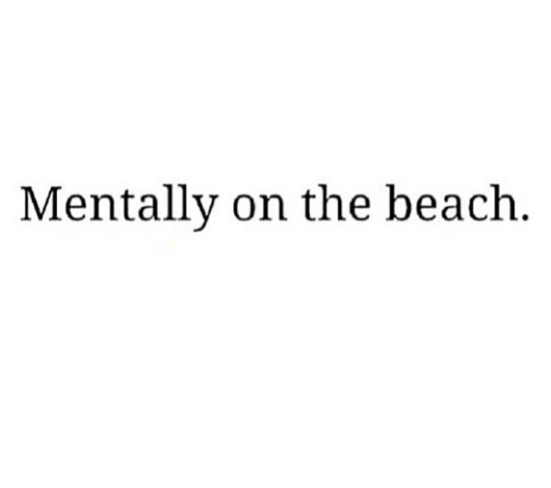 Mentally on the beach
