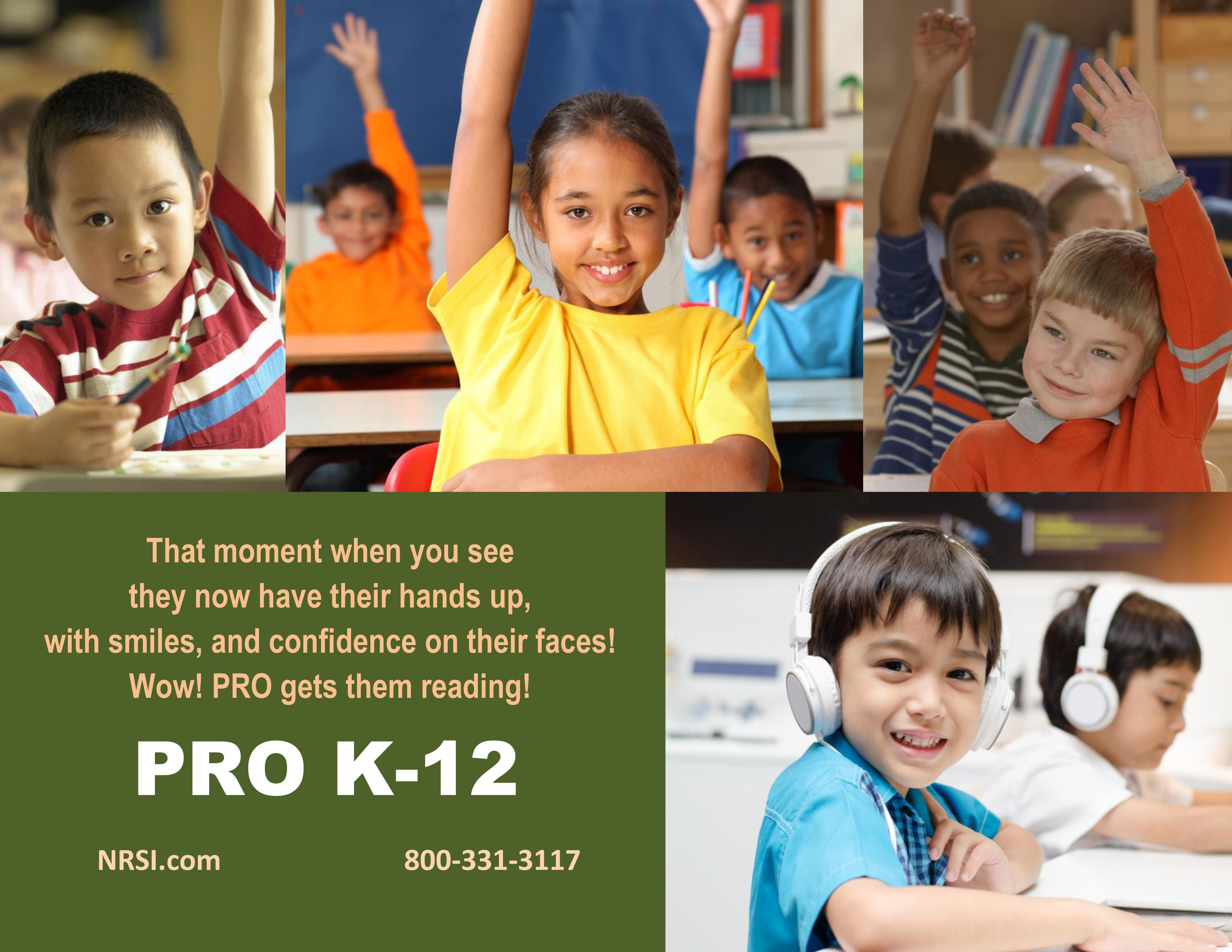 Raise their reading levels & help raise their hands!  PRO K-12 works!  Go to www.nrsi.com to learn more!  Get started today!