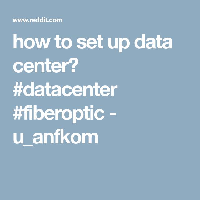 how to set up data center? datacenter fiberoptic u