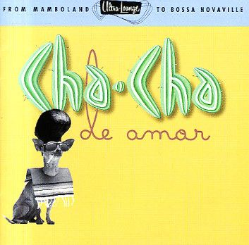 Various: Cha Cha De Amor – Ultra Lounge Vol 9 – From Mamboland To Bossa Novaville