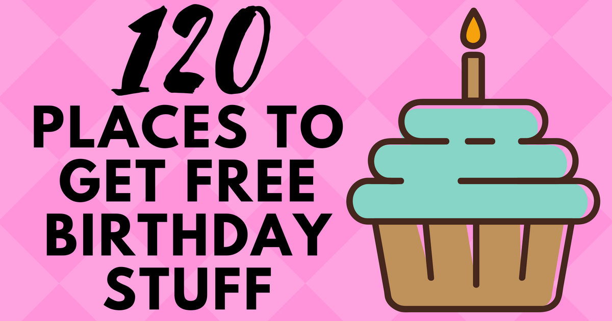 Free Birthday Stuff | 120+ places for Birthday Freebies #birthdaymonth