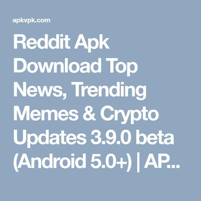 Reddit Apk Download Top News Trending Memes Crypto Updates 3 9 0 Beta Android 5 0 Apkvpk