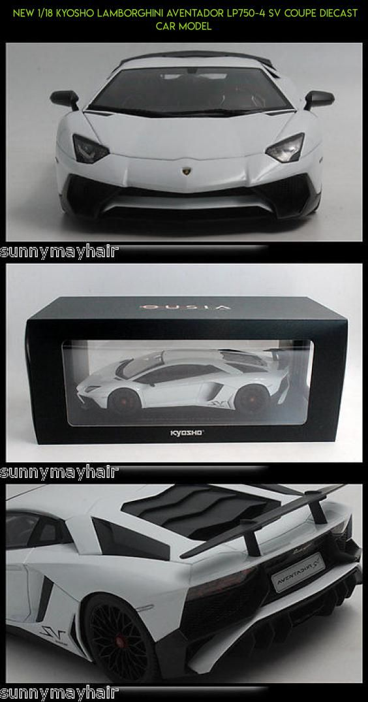 new 1 18 kyosho lamborghini aventador lp750 4 sv coupe diecast car rh pinterest com
