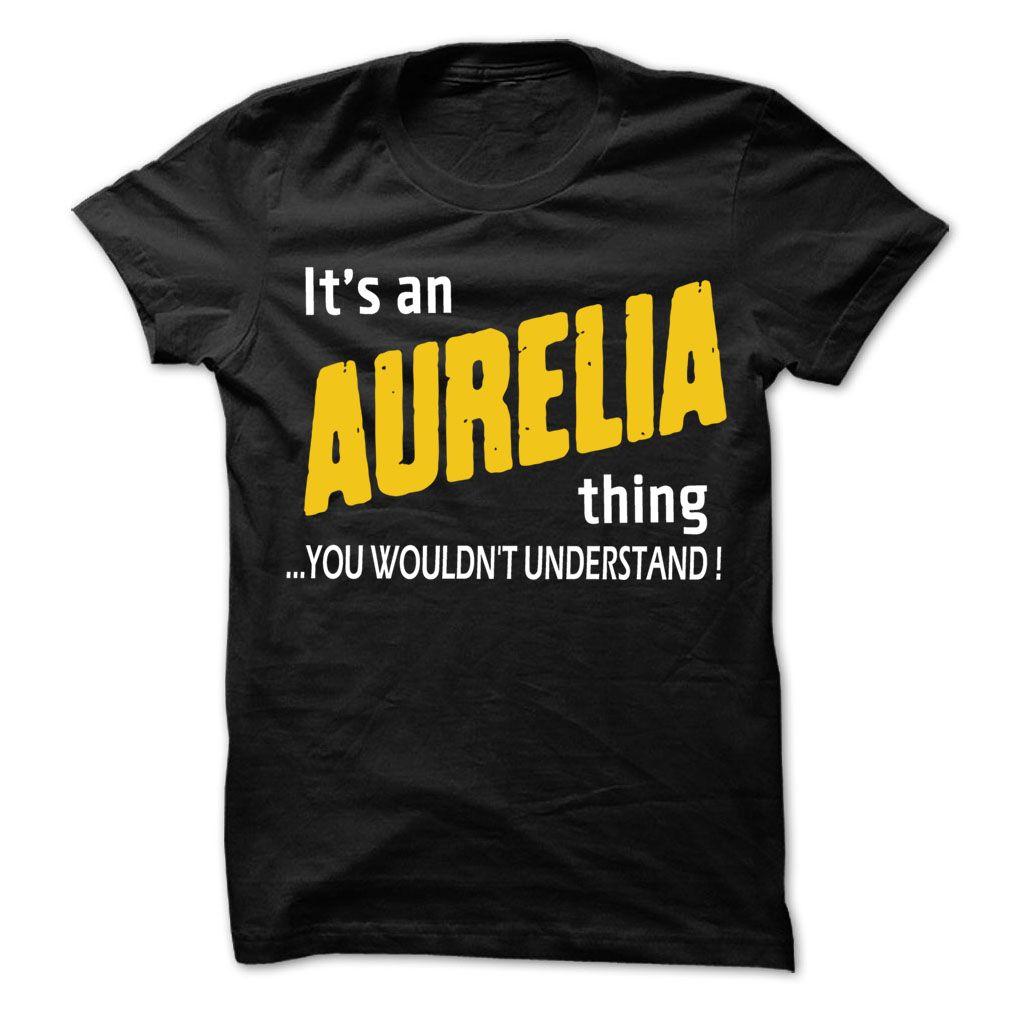 It is AURELIA Thing... - 99 Cool Name Shirt ! T Shirts, Hoodies. Check price ==► https://www.sunfrog.com/LifeStyle/It-is-AURELIA-Thing--99-Cool-Name-Shirt-.html?41382 $22.25
