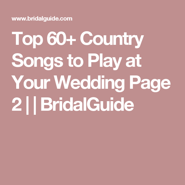 Top 60 Country Songs To Play At Your Wedding Songs Top Country