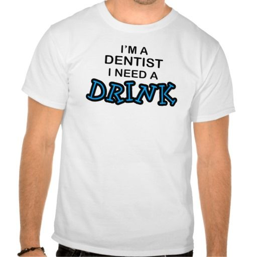 Need a Drink - Dentist T Shirt, Hoodie Sweatshirt