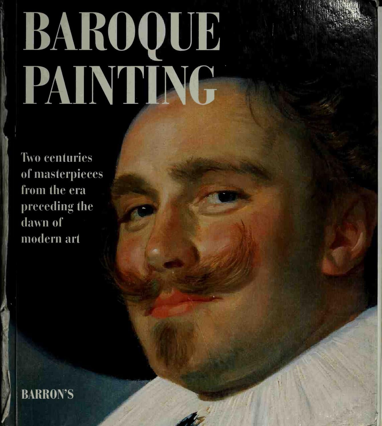 Baroque painting two centuries of masterpieces from the era preceding the dawn of modern art (art eb