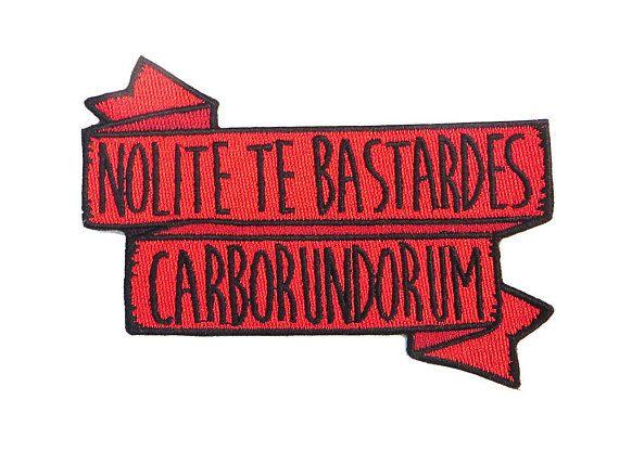 Nolite Te Bastardes Carborundorum