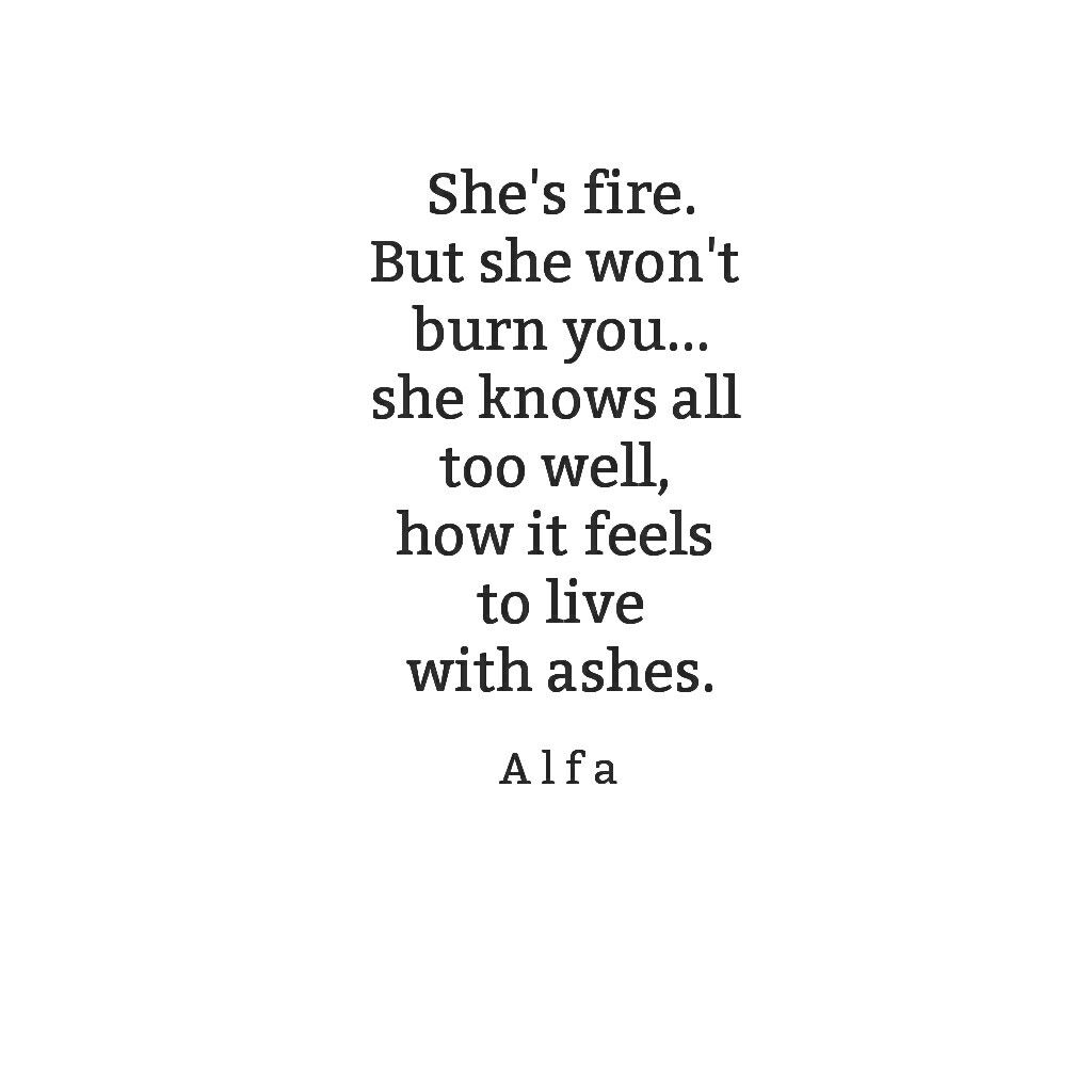 her demons that is i am she warm how i roll 1008465039you could but you won t you never would you d rather take your fire to light your own path alone than to hurt those who