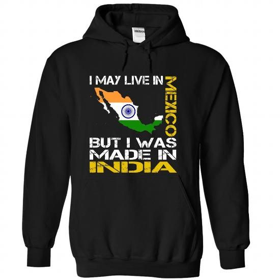 I May Live in Mexico But I Was Made in India T Shirts, Hoodies. Check price ==► https://www.sunfrog.com/States/I-May-Live-in-Mexico-But-I-Was-Made-in-India-afygncmxdp-Black-Hoodie.html?41382 $39.99