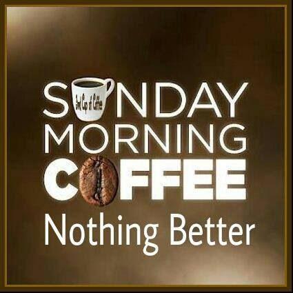 Sunday Morning Coffee Sunday Morning Coffee Sunday Coffee