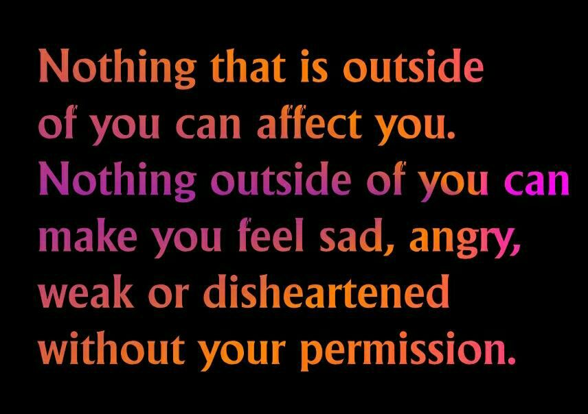 Nothing That Is Outside Of You Can Affect You Quote Inspirational Quotes Pictures Inspirational Quotes Positive Quotes