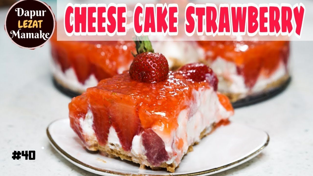 Cheese Cake Strawberry No Bake Cara Membuat Cheese Cake Strawberry Tanpa Di 2020 Kue Keju Memanggang Kue Hidangan Penutup