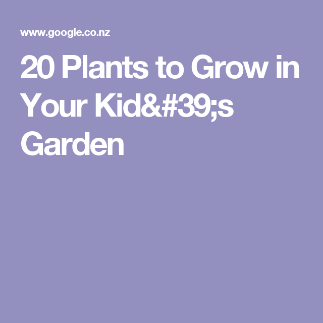 20 Plants to Grow in Your Kid's Garden