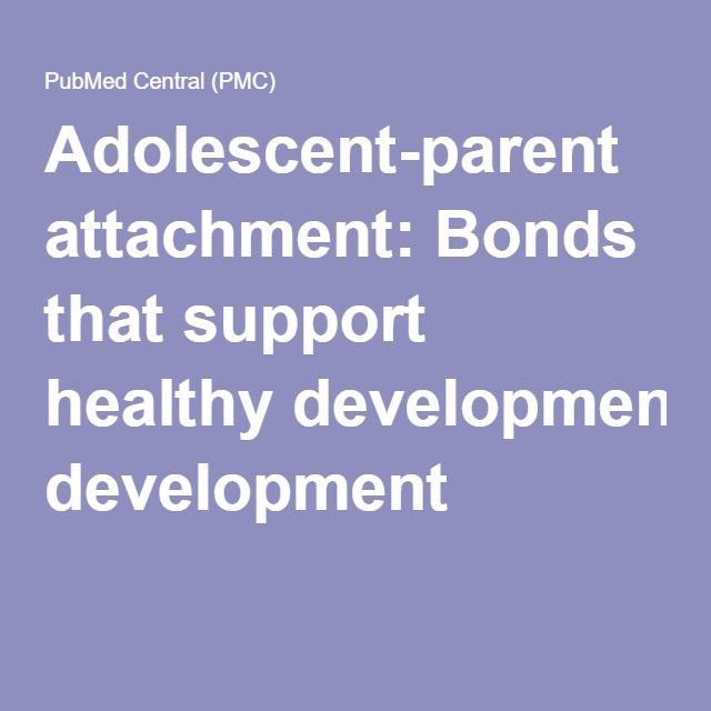 Adolescent-parent attachment: Bonds that support healthy development