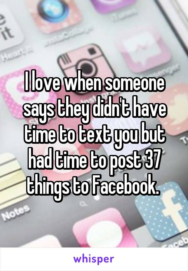 I love when someone says they didn't have time to text you